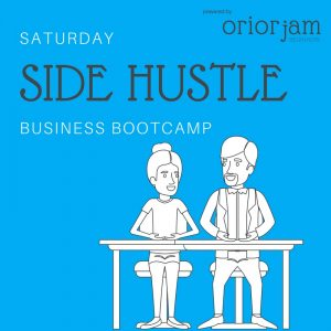 Saturday Side Hustle Business Bootcamp powered by Orior Jam