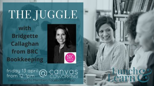 Lunch & Learn - The Juggle with Bridgette Callaghan of BRC Bookkeeping - 13 April 2018
