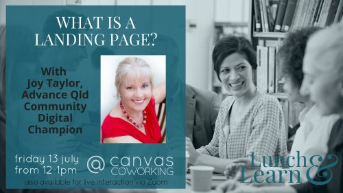 Lunch and Learn - What is a Landing Page? 13 July 2018 presented by Joy Taylor, Advance Qld Community Digital Champion