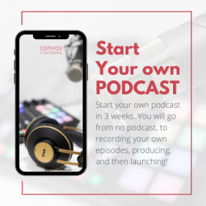Start Your Own Podcast Course at Canvas Coworking