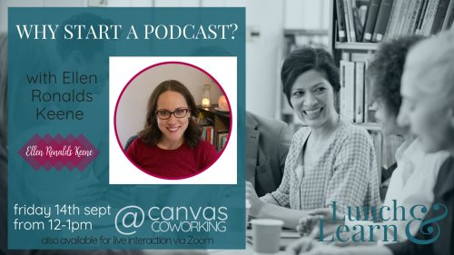 Lunch & Learn - Why start a Podcast? with Ellen Ronalds Keene on Friday 14 September 2018 at Canvas Coworking, Toowoomba