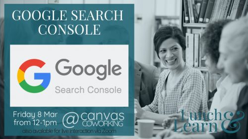 Lunch and Learn - Google Search Console on Friday 8 March 2019 at 12pm at Canvas Coworking