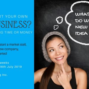 Start your own business workshop details. every Tuesday for 4 weeks over the month of june and july