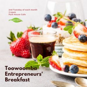 Toowoomba Entrepreneurs Breakfast at the Park House Cafe on the 2nd Tuesday of each month from 7:15am